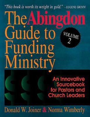The Abingdon Guide to Funding Ministry Vol 2: An Innovative Sourcebook for Pastors and Church Leaders (Volume 2) - Joiner, Donald W, and Wimberly, Norma