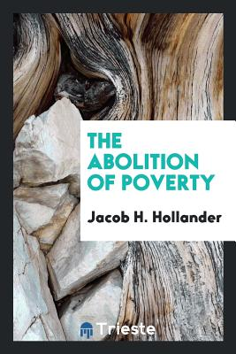The Abolition of Poverty - Hollander, Jacob H