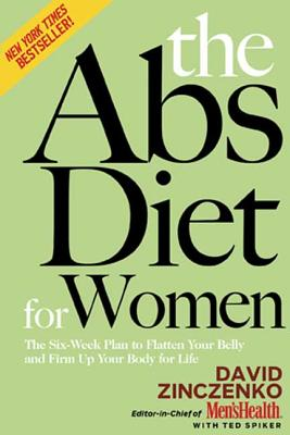 The Abs Diet for Women: The Six-Week Plan to Flatten Your Belly and Firm Up Your Body for Life - Zinczenko, David, and Spiker, Ted