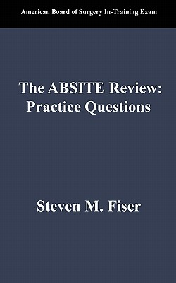The Absite Review: Practice Questions - Fiser, Steven Mark