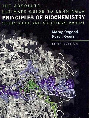 The Absolute, Ultimate Guide to Lehninger Principles of Biochemistry: Study Guide and Solutions Manual: Study Guide and Solutions Manual - Osgood, Marcy, and Ocorr, Karen, and Nelson, David L.