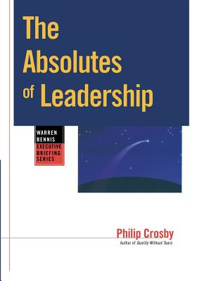 The Absolutes of Leadership - Crosby, Phillip B