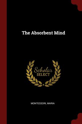 The Absorbent Mind - Montessori, Maria