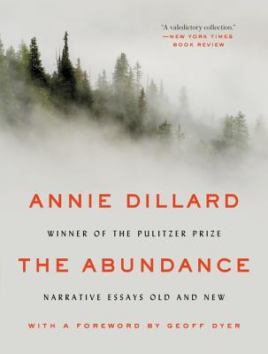 The Abundance: Narrative Essays Old and New - Dillard, Annie