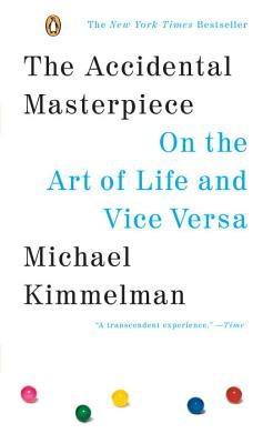 The Accidental Masterpiece: On the Art of Life and Vice Versa - Kimmelman, Michael