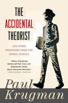 The Accidental Theorist and Other Dispatches from the Dismal Science - Krugman, Paul