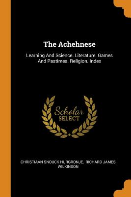 The Achehnese: Learning and Science. Literature. Games and Pastimes. Religion. Index - Hurgronje, Christiaan Snouck, and Richard James Wilkinson (Creator)