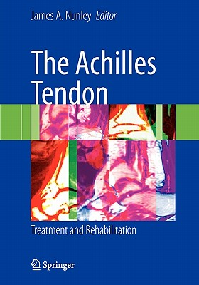The Achilles Tendon: Treatment and Rehabilitation - Nunley, James A (Editor)