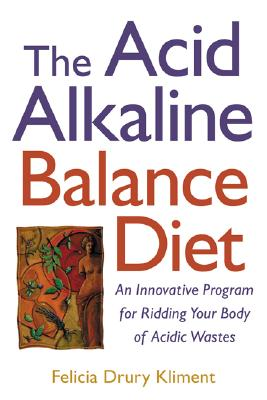 The Acid Alkaline Balance Diet - Kliment, Felicia Drury, and Kliment Felicia