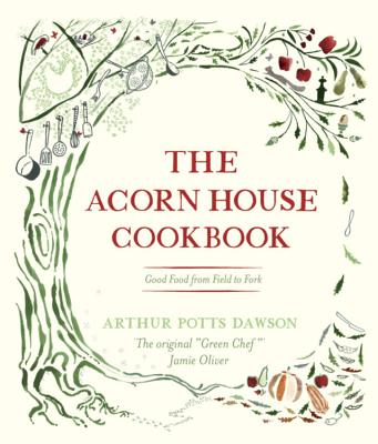 The Acorn House Cookbook: Good Food from Field to Fork - Potts Dawson, Arthur