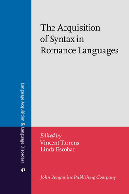 The Acquisition of Syntax in Romance Languages - Torrens, Vincent (Editor), and Escobar, Linda (Editor)