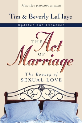 The Act of Marriage: The Beauty of Sexual Love - LaHaye, Tim, Dr., and LaHaye, Beverly