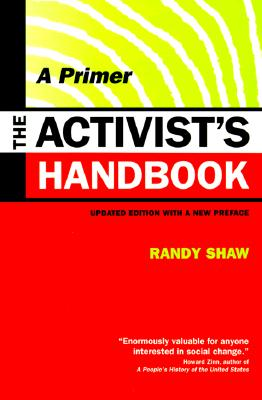 The Activist's Handbook: A Primer, Updated Edition with a New Preface - Shaw, Randy