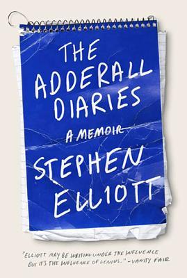 The Adderall Diaries: A Memoir of Moods, Masochism, and Murder - Elliott, Stephen