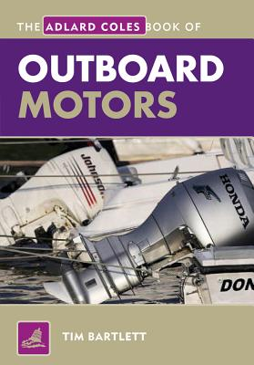 The Adlard Coles Book of Outboard Motors - Bartlett, Tim