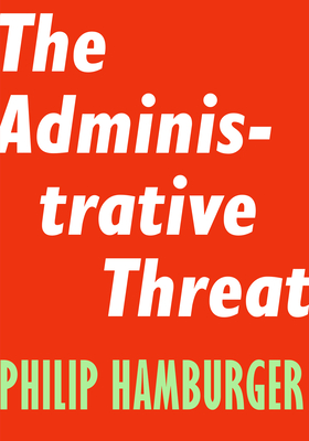 The Administrative Threat - Hamburger, Philip