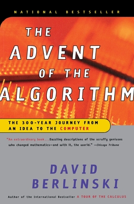 The Advent of the Algorithm: The 300-Year Journey from an Idea to the Computer - Berlinski, David, PH.D.
