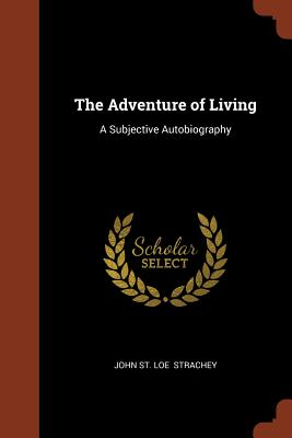 The Adventure of Living: A Subjective Autobiography - Strachey, John St Loe