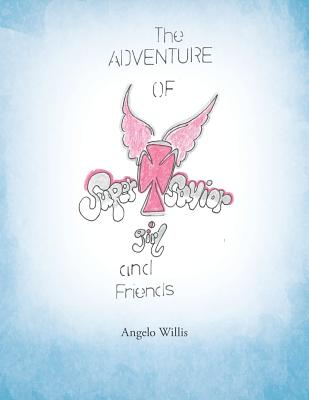 The Adventure of Super Savior Girl and Friends - Willis, Angelo