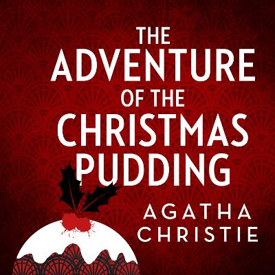 The Adventure of the Christmas Pudding: And Other Stories - Christie, Agatha, and Fraser, Hugh (Read by)