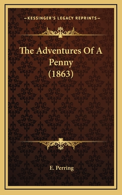 The Adventures of a Penny (1863) the Adventures of a Penny (1863) - Perring, E