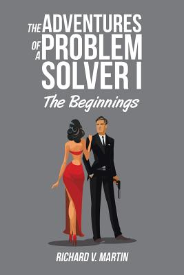 The Adventures of a Problem Solver I: The Beginnings - Martin, Richard V