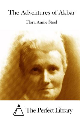 The Adventures of Akbar - Steel, Flora Annie, and The Perfect Library (Editor)