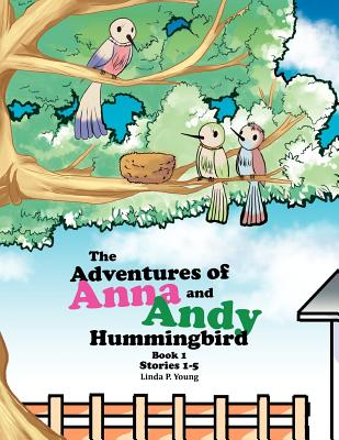 The Adventures of Anna and Andy Hummingbird - Young, Linda P