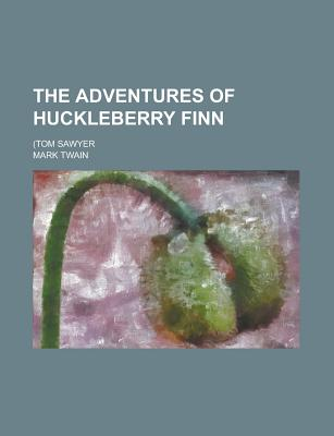 The Adventures of Huckleberry Finn; (Tom Sawyer - Twain, Mark