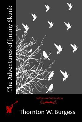 The Adventures of Jimmy Skunk - Burgess, Thornton W