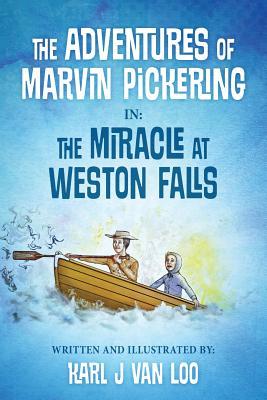 The Adventures of Marvin Pickering in: The Miracle at Weston Falls - Van Loo, Karl J