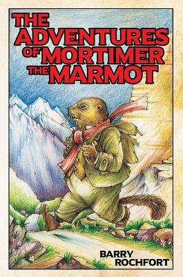 The Adventures of Mortimer the Marmot - Rochfort, Barry