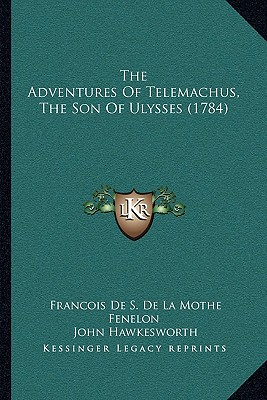 The Adventures of Telemachus, the Son of Ulysses (1784) - Fenelon, Francois De La Mothe, and Treyssac, De Vergy, and Hawkesworth, John (Translated by)