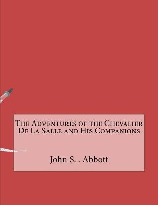 The Adventures of the Chevalier de La Salle and His Companions - Abbott, John S C