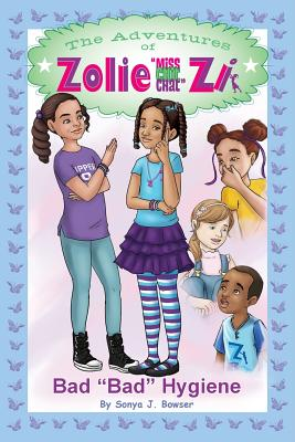 The Adventures of Zolie Miss Chit Chat Zi: Bad Bad Hygiene - Bowser, Sonya J
