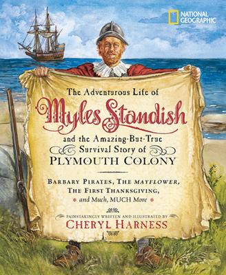 The Adventurous Life of Myles Standish and the Amazing-But-True Survival Story of Plymouth Colony - Harness, Cheryl (Illustrator)