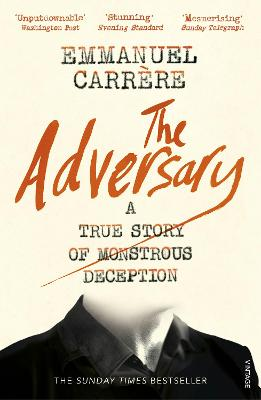 The Adversary: A True Story of Monstrous Deception - Carrere, Emmanuel