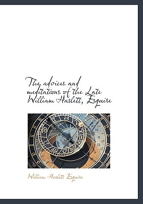 The Advices and Meditations of the Late William Haslett, Esquire - Haslett, William
