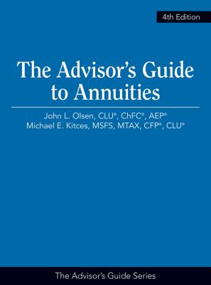 The Advisor's Guide to Annuities, 4th Edition - Olsen, John L, and Kitces, Michael E