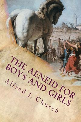 The Aeneid for Boys and Girls - Church, Alfred J