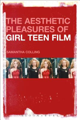 The Aesthetic Pleasures of Girl Teen Film - Colling, Samantha