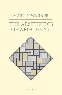 The Aesthetics of Argument - Warner, Martin