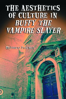 The Aesthetics of Culture in Buffy the Vampire Slayer - Pateman, Matthew