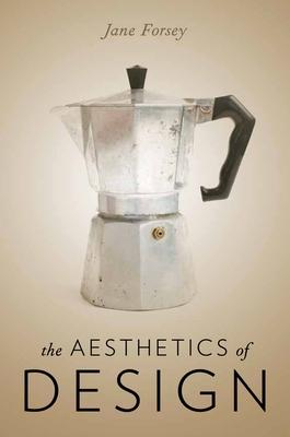The Aesthetics of Design - Forsey, Jane
