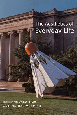 The Aesthetics of Everyday Life - Light, Andrew (Editor), and Smith, Jonathan (Editor)