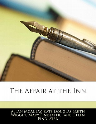 The Affair at the Inn - McAulay, Allan, and Wiggin, Kate Douglas Smith, and Findlater, Mary