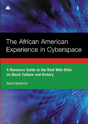 The African American Experience in Cyberspace: A Resource Guide to the Best Websites on Black Culture and History - Alkalimat, Abdul
