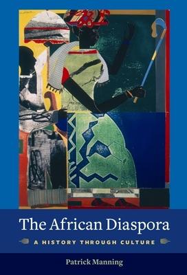 The African Diaspora: A History Through Culture - Manning, Patrick, Professor