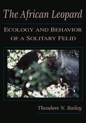 The African Leopard: Ecology and Behavior of a Solitary Felid - Bailey, Theodore N