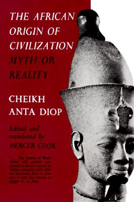 The African Origin of Civilization: Myth or Reality - Diop, Cheikh Anta, and Cook, Mercer (Editor)